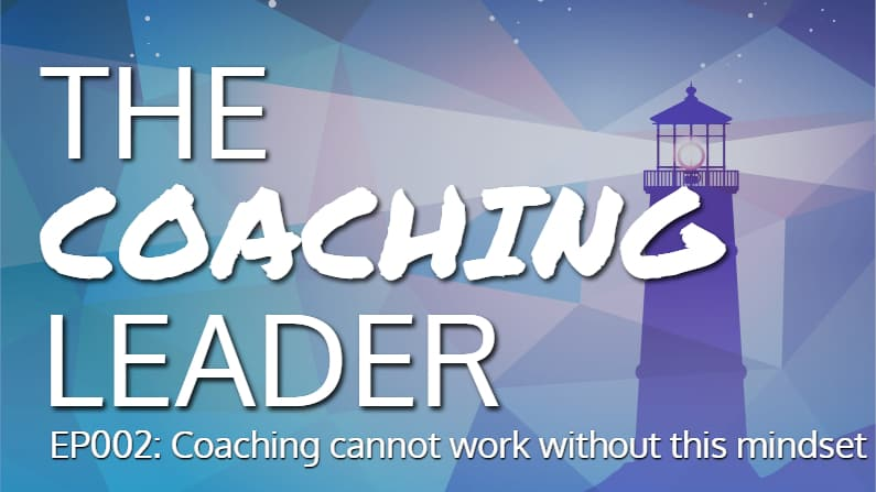 Coaching cannot work without this Mindset (Podcast #2)