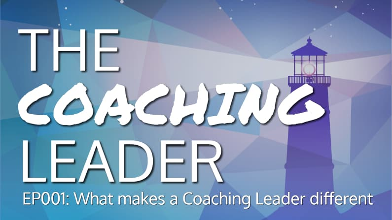 What makes a Coaching Leader different? (Podcast #1)