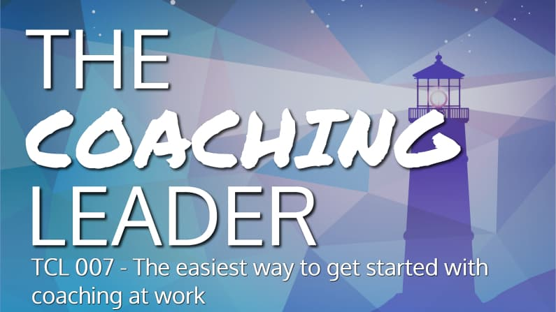 The easiest way to get started with coaching at work (Podcast #7)