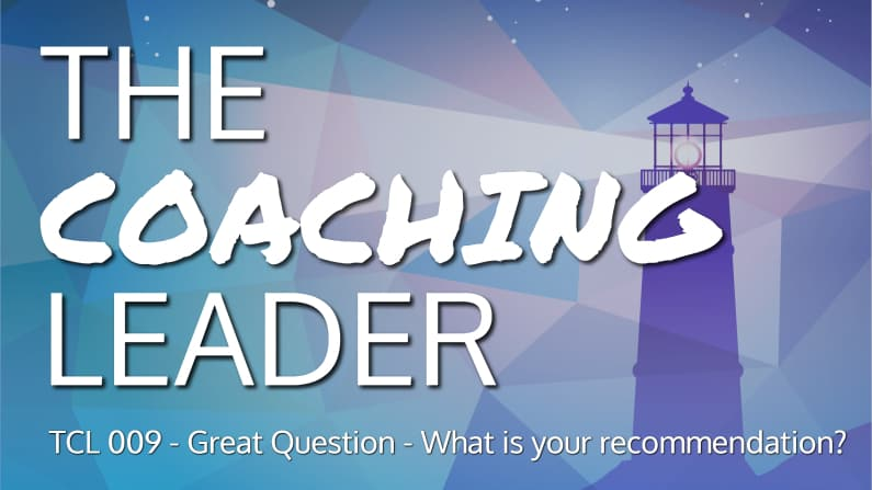 Great Question – What is your recommendation (Podcast #9)