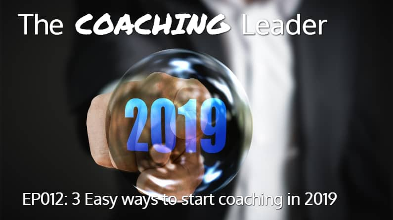 3 Easy ways to start coaching in 2019 (Podcast #12)