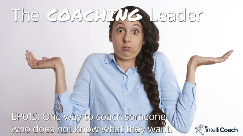 A simple way how to coach someone who does not know what they want (Podcast #15)