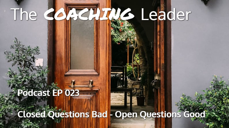 Closed Questions Bad – Open Questions Good (Podcast #23)