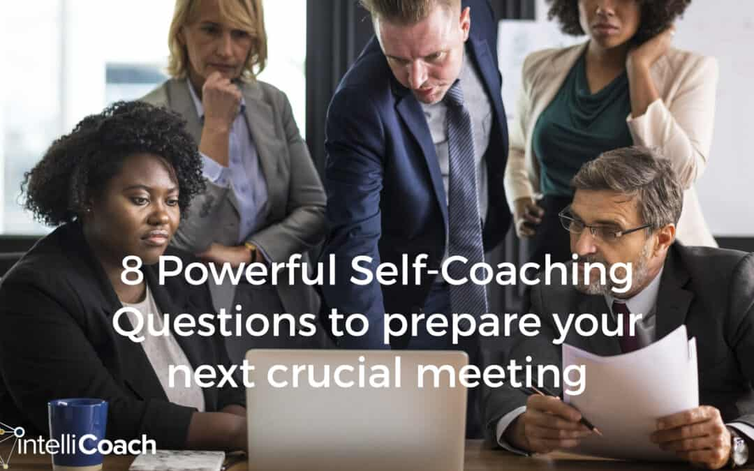 8 Powerful Self-Coaching Questions to prepare your next crucial meeting