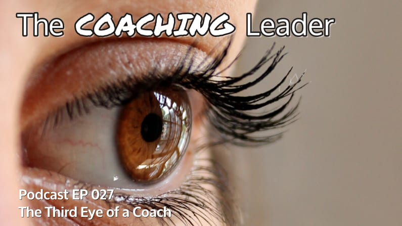 The Third Eye of a Coach (Podcast #27)