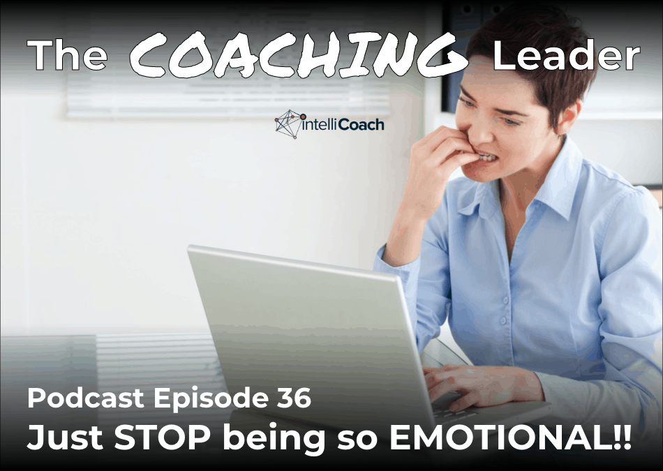 Just STOP being so emotional!! (Podcast #36)
