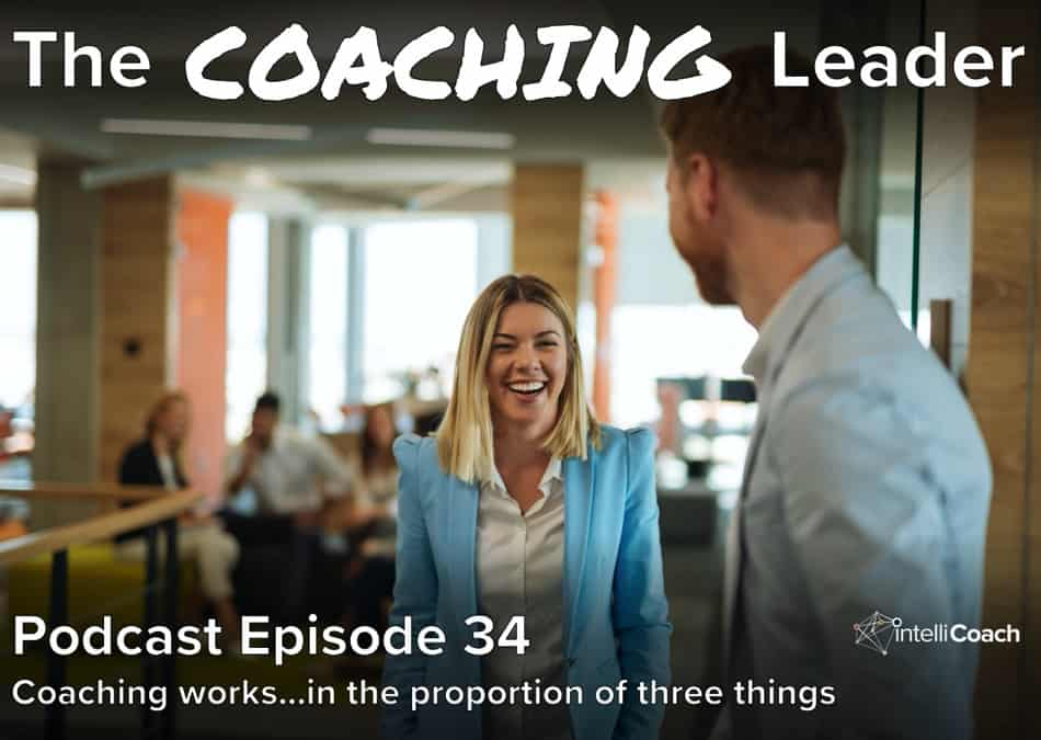 Coaching works…in the proportion of three things (Podcast #34)