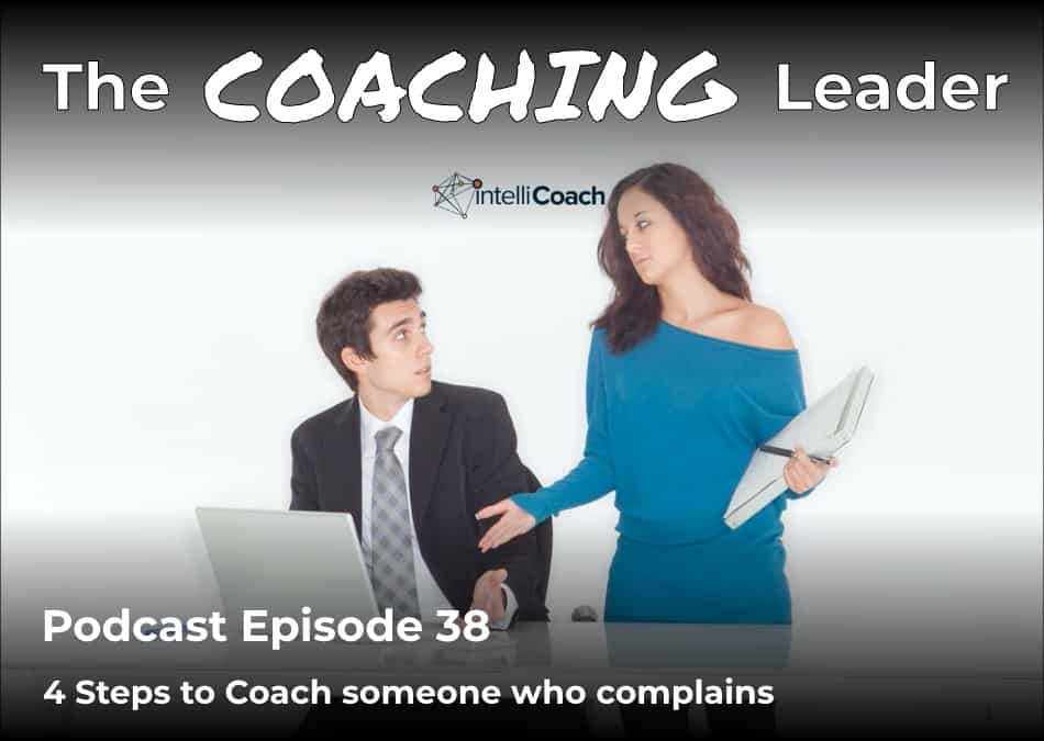 Steps to coach someone who complains (Podcast #38)