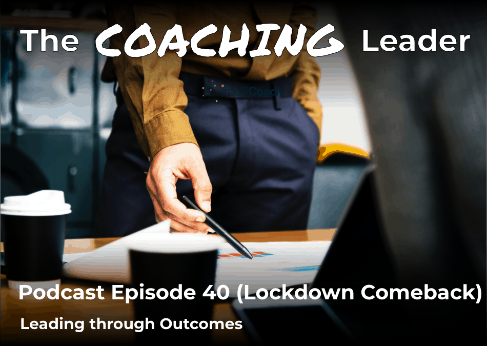 Our Lockdown Comeback – Coaching through Outcomes (Podcast #40)
