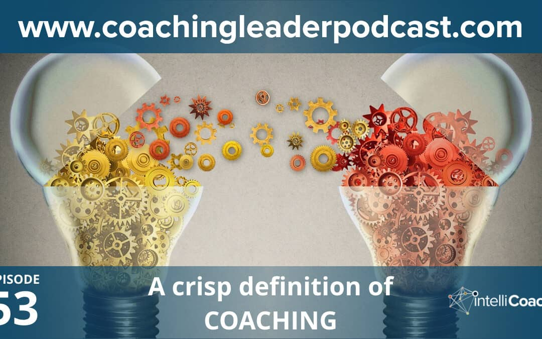 A crisp way to define coaching (Podcast #53)