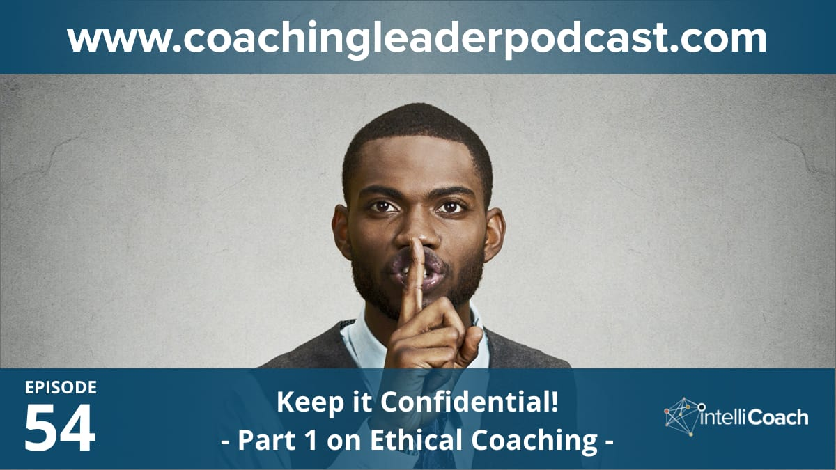 Keep it confidential! (Part 1 on ethical coaching) (Podcast #54)