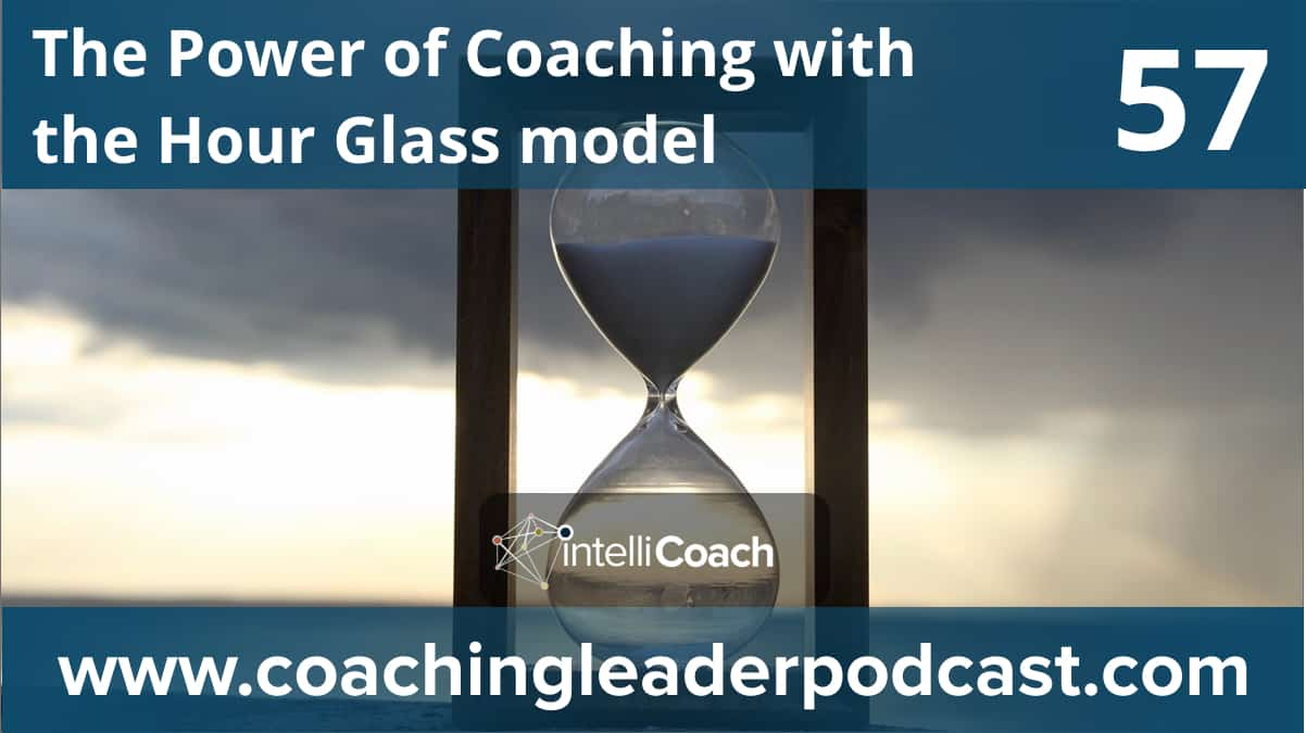 The Power of Coaching with the Hour Glass model (Podcast #57)
