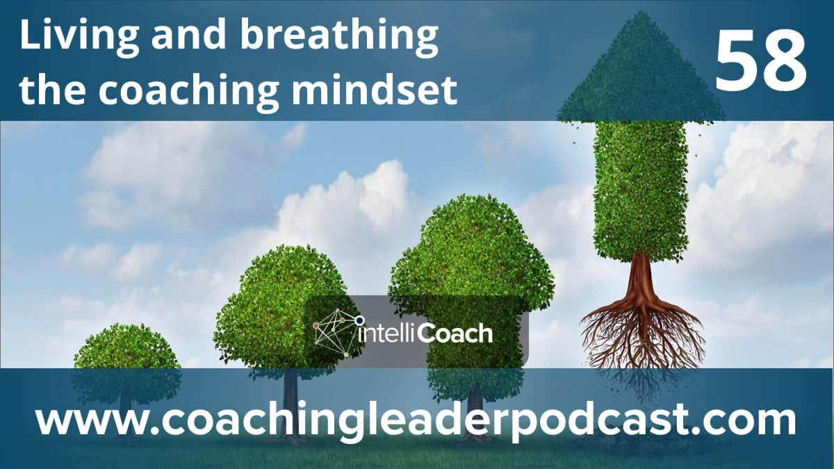 Living and breathing the coaching mindset (Podcast #58)