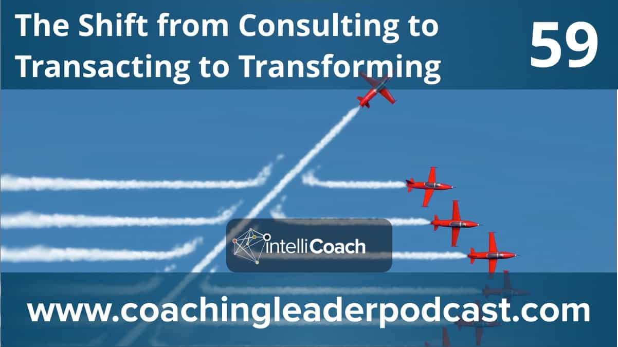 The Shift from Consulting to Transacting to Transforming (Podcast #59)