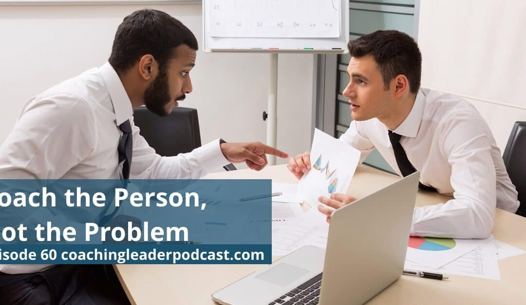 Coach the Person, not the Problem (Podcast #60)