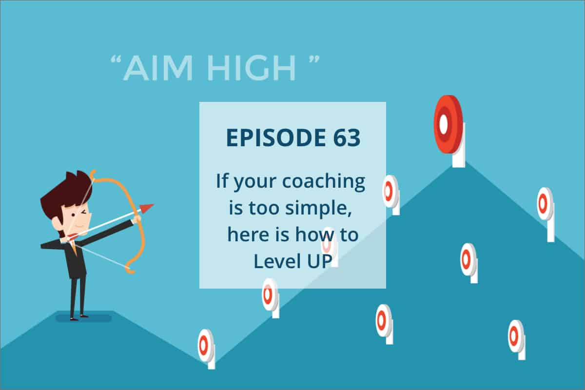 If your coaching is too simple, here is how to level up (Podcast #63)