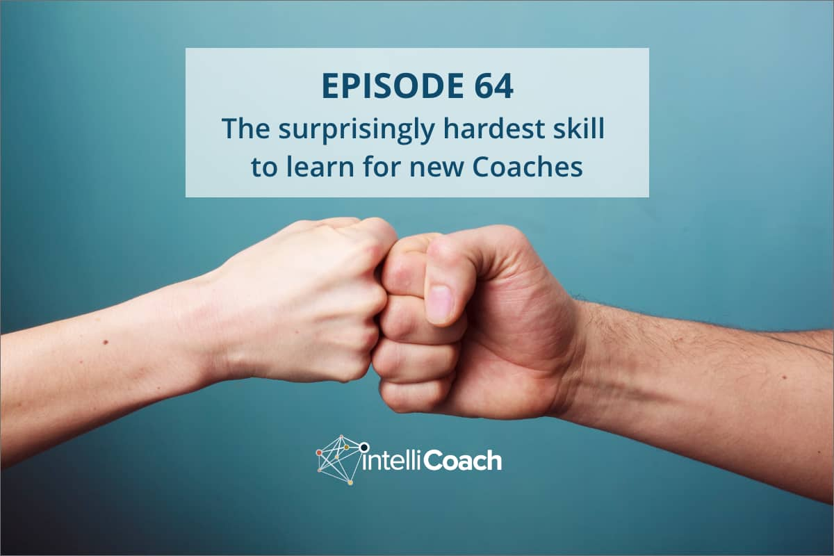 The hardest skill to master when you learn coaching (Podcast #64)